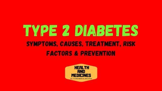 Type 2 Diabetes – Symptoms, Causes, Treatment, Risk Factors & Prevention
